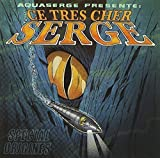 Ce Tr��s Cher Serge - Sp��cial Origines by AQUASERGE (2011-04-27)