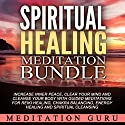 Spiritual Healing Meditation Bundle: Increase Inner Peace, Clear Your Mind and Cleanse Your Body with Guided Meditations for Reiki Healing, Chakra Balancing, Energy Healing and Spiritual Cleansing Other by  Meditation Guru Narrated by  Meditation Guru