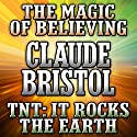 The Magic of Believing and TNT: It Rocks the Earth (       UNABRIDGED) by Claude Bristol Narrated by Mitch Horowitz