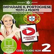 Imparare il Portoghese - Lettura Facile - Ascolto Facile - Testo a Fronte: Portoghese Corso Audio Num. 2 [Learn Portuguese - Easy Reading - Easy Listening] |  Polyglot Planet