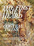 img - for The First Time I Heard Cocteau Twins book / textbook / text book