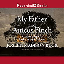 My Father and Atticus Finch: A Lawyer's Fight for Justice in 1930's Alabama | Livre audio Auteur(s) : Joseph Madison Beck Narrateur(s) : Tom Stechschulte