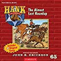 The Almost Last Roundup (       UNABRIDGED) by John R. Erickson Narrated by John R. Erickson