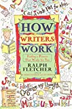 How Writers Work: Finding a Process That Works for You (038079702X) by Fletcher, Ralph