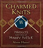 Charmed Knits: Projects for Fans of Harry Potter (0470067314) by Hansel, Alison