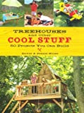Treehouses and other Cool Stuff: 50 Projects You Can Build - 1423603958