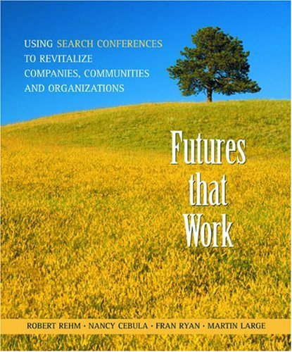 Futures That Work Using Search Conferences to Revitalize Companies Communities and Organizations086571553X : image