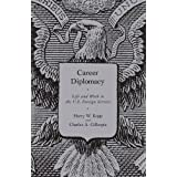 Career Diplomacy: Life and Work in the U.S. Foreign Service ~ Harry W. Kopp