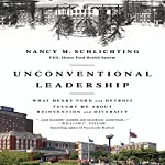 Unconventional Leadership: What Henry Ford and Detroit Taught Me about Reinvention and Diversity | Nancy M. Schlichting