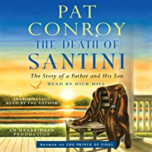 The Death of Santini: The Story of a Father and His Son | Livre audio Auteur(s) : Pat Conroy Narrateur(s) : Dick Hill