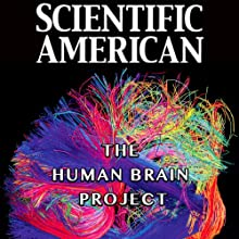 Scientific American: The Human Brain Project (       UNABRIDGED) by Henry Markram Narrated by Mark Moran