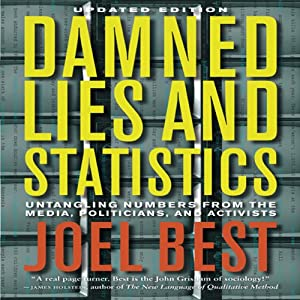Damned Lies and Statistics: Untangling Numbers from the Media, Politicians, and Activists | [Joel Best]