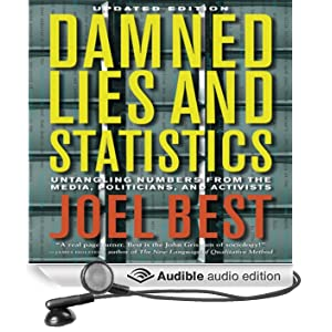 Damned Lies and Statistics: Untangling Numbers from the Media, Politicians, and Activists (Unabridged)