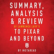 Summary, Analysis & Review of Lawrence Levy's To Pixar and Beyond by Instaread Audiobook by  Instaread Narrated by Jeff Jorgensen