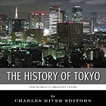 The World's Greatest Cities: The History of Tokyo (       UNABRIDGED) by Charles River Editors Narrated by Richard Glass