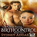 BirthControl: La Patron, the Alpha's Alpha Book 2 Audiobook by Sydney Addae Narrated by Michelle Simmons