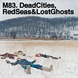 Dead Cities Red Seas & Lost Ghosts M83