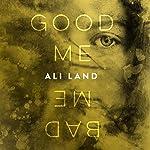 Good Me Bad Me: A Novel | Ali Land