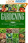 Gardening: The Complete Guide To Vege...