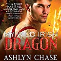 My Wild Irish Dragon Audiobook by Ashlyn Chase Narrated by Felicity Munroe