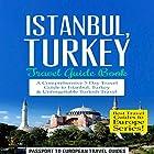 Istanbul: Istanbul, Turkey: Travel Guide Book: A Comprehensive 5-Day Travel Guide to Istanbul, Turkey & Unforgettable Turkish Travel Hörbuch von  Passport to European Travel Guides Gesprochen von: Colin Fluxman