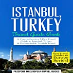 Istanbul: Istanbul, Turkey: Travel Guide Book: A Comprehensive 5-Day Travel Guide to Istanbul, Turkey & Unforgettable Turkish Travel |  Passport to European Travel Guides