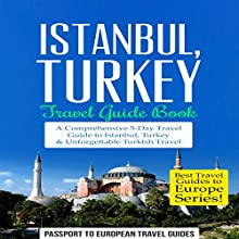 Istanbul: Istanbul, Turkey: Travel Guide Book: A Comprehensive 5-Day Travel Guide to Istanbul, Turkey & Unforgettable Turkish Travel Audiobook by  Passport to European Travel Guides Narrated by Colin Fluxman