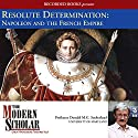 Resolute Determination: Napoleon and the French Empire Audiobook by Donald M.G. Sutherland Narrated by Donald M.G. Sutherland