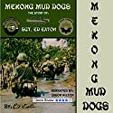 Mekong Mud Dogs: The Story of: SGT. Ed Eaton (       UNABRIDGED) by Ed Eaton Narrated by Jason P. Hilton