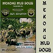 Mekong Mud Dogs: The Story of: SGT. Ed Eaton | [Ed Eaton]