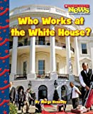 img - for Who Works at the White House? (Scholastic News Nonfiction Readers: Let's Visit the White House) book / textbook / text book