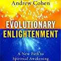 Evolutionary Enlightenment: A New Path to Spiritual Awakening (       UNABRIDGED) by Andrew Cohen Narrated by Andrew Cohen