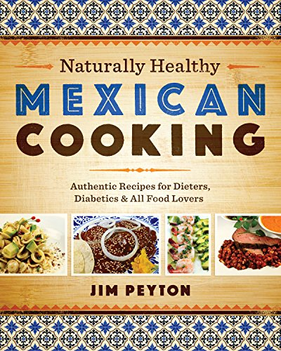 Naturally Healthy Mexican Cooking: Authentic Recipes for Dieters, Diabetics, and All Food Lovers (Joe R. and Teresa Lozano Long Series in Latin American and Latino Art and Culture) image