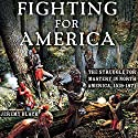 Fighting for America: The Struggle for Mastery in North America, 1519-1871 Audiobook by Jeremy M. Black Narrated by Jeffrey Whittle