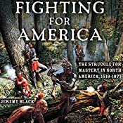 Fighting for America: The Struggle for Mastery in North America, 1519-1871 | [Jeremy M. Black]