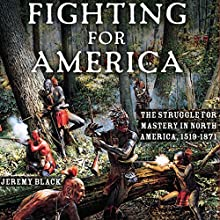 Fighting for America: The Struggle for Mastery in North America, 1519-1871 (       UNABRIDGED) by Jeremy M. Black Narrated by Jeffrey Whittle