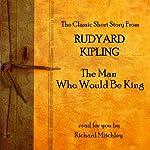 Rudyard Kipling: The Man Who Would Be King | Rudyard Kipling