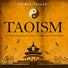 Taoism: A Friendly Beginners' Guide on Taoism and Taoist Beliefs (       UNABRIDGED) by Jordan Jacobs Narrated by Sean Householder