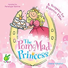 A Surprise for Princess Ellie: The Pony-Mad Princess, Book 6 (       UNABRIDGED) by Diana Kimpton Narrated by Penelope Rawlins