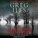 The Death Factory: Penn Cage, Book 3.5 Audiobook by Greg Iles Narrated by David Ledoux