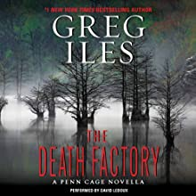 The Death Factory: Penn Cage, Book 3.5 (       UNABRIDGED) by Greg Iles Narrated by David Ledoux