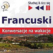 Francuski - Konwersacje na wakacje (Sluchaj & Ucz sie) | Dorota Guzik