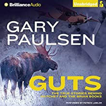 Guts: The True Stories Behind Hatchet and the Brian Books (       UNABRIDGED) by Gary Paulsen Narrated by Patrick Lawlor