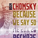 Because We Say So: City Lights Open Media Series Hörbuch von Noam Chomsky Gesprochen von: James Patrick Cronin