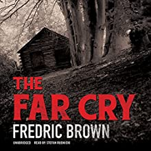 The Far Cry (       UNABRIDGED) by Fredric Brown Narrated by Stefan Rudnicki