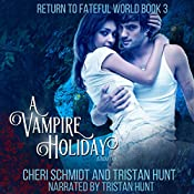 A Vampire Holiday: Return to Fateful World, Book 3 | Cheri Schmidt, Tristan Hunt