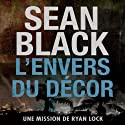 L'envers du decor: Une mission de Ryan Lock [Behind the Scenes: A Ryan Lock Mission] (       UNABRIDGED) by Sean Black Narrated by Pascale Roger-McKeever