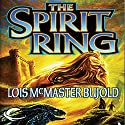 The Spirit Ring (       UNABRIDGED) by Lois McMaster Bujold Narrated by Jessica Almasy