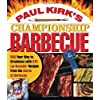 Paul Kirk's Championship Barbecue: BBQ Your Way to Greatness with 575 Lip-Smackin' Recipes from the Baron of Barbecue