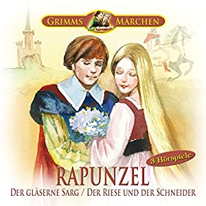 Rapunzel / Der gläserne Sarg / Der Riese und der Schneider Hörspiel